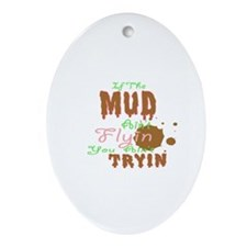 If The Mud Ain't Flyin You Ain't Tryin Ornament (O