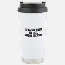 Not all Who Wander... Stainless Steel Travel Mug