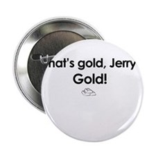 """That's Gold Jerry, Gold! - Seinfeld 2.25"""" Button"""