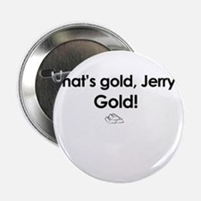 "That's Gold Jerry, Gold! - Seinfeld 2.25"" Button"