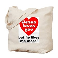 Jesus/Likes Me More Tote Bag