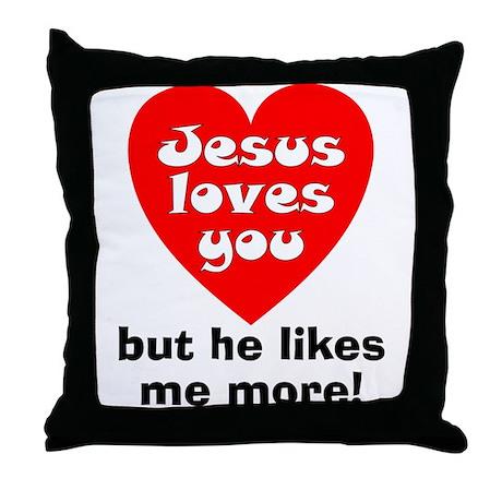 Jesus/Likes Me More Throw Pillow