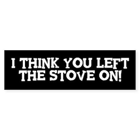 Left The Stove On Sticker (Bumper)