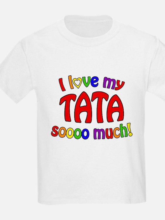 I love my TATA soooo much! T-Shirt