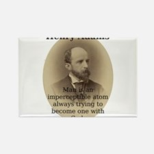 Man Is An Imperceptible Atom - Henry Adams Magnets