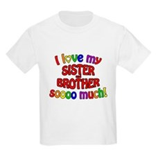 I love my SISTER and BROTHER soooo much! T-Shirt