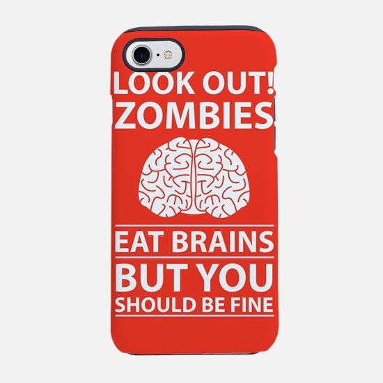 Look Out - Zombies Eat Brains iPhone 7 Tough Case