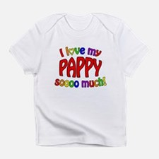 I love my PAPPY soooo much! Infant T-Shirt