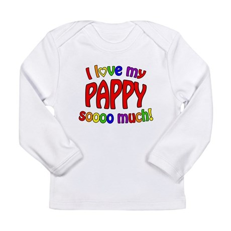 I love my PAPPY soooo much! Long Sleeve Infant T-S