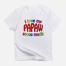 I love my PAPAW soooo much! Infant T-Shirt