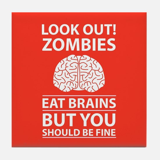 Look Out - Zombies Eat Brains Tile Coaster