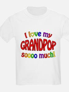 I love my GRANDPOP soooo much! T-Shirt