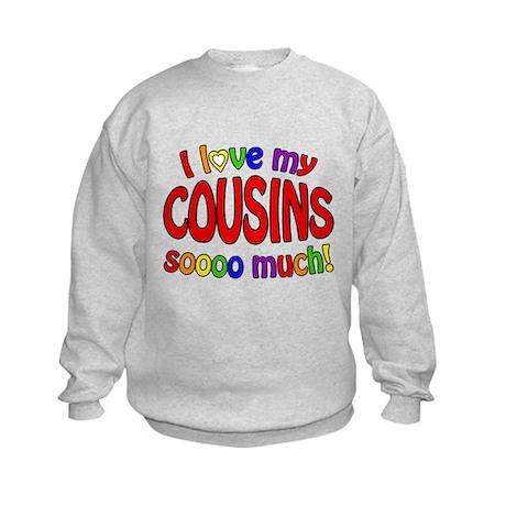 I love my COUSINS soooo much! Kids Sweatshirt