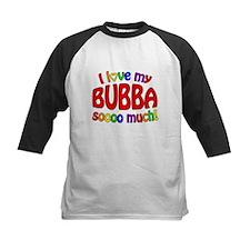 I love my BUBBA soooo much! Tee