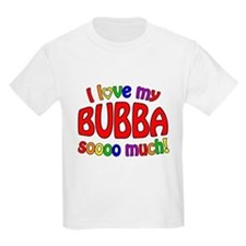 I love my BUBBA soooo much! T-Shirt
