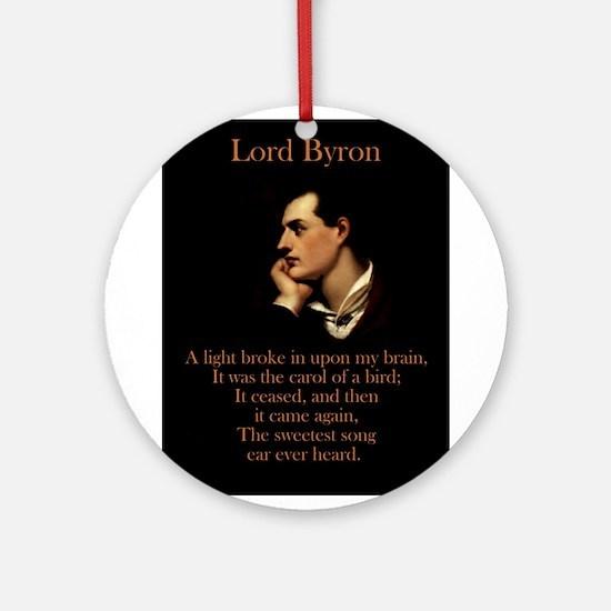 A Light Broke - Lord Byron Round Ornament
