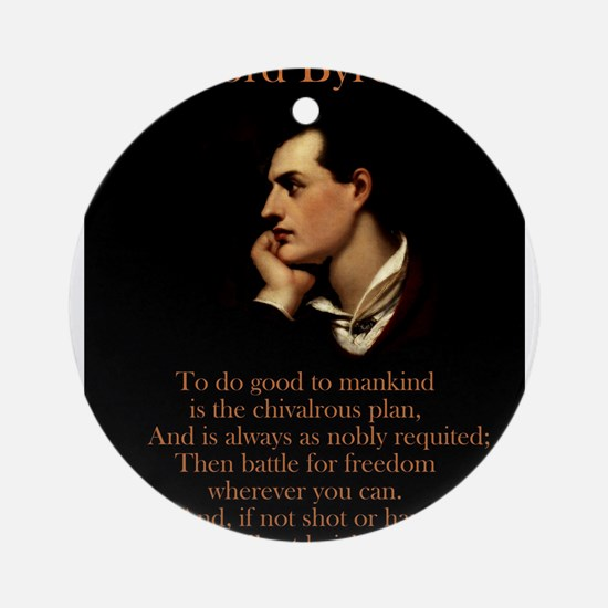 To Do Good To Mankind - Lord Byron Round Ornament