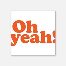 "Oh yeah? Oh yeah! Square Sticker 3"" x 3"""