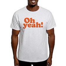 Oh yeah? Oh yeah! T-Shirt