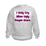 I Only Cry When Ugly People S Kids Sweatshirt