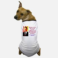 Because We Are Free - Jimmy Carter Dog T-Shirt