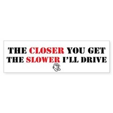 Closer You Get/Slower I'll Drive