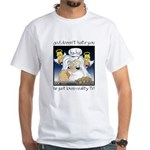 God Doesn't Hate You White T-Shirt