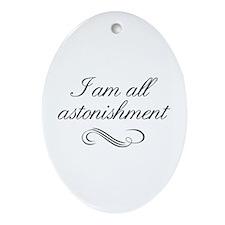 I Am All Astonishment Ornament (Oval)