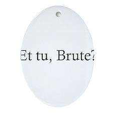 Et Tu Brute Ornament (Oval)