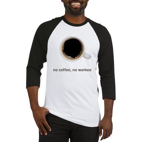 Coffee-Lt-NoCoffeeNoWorkee Baseball Jersey