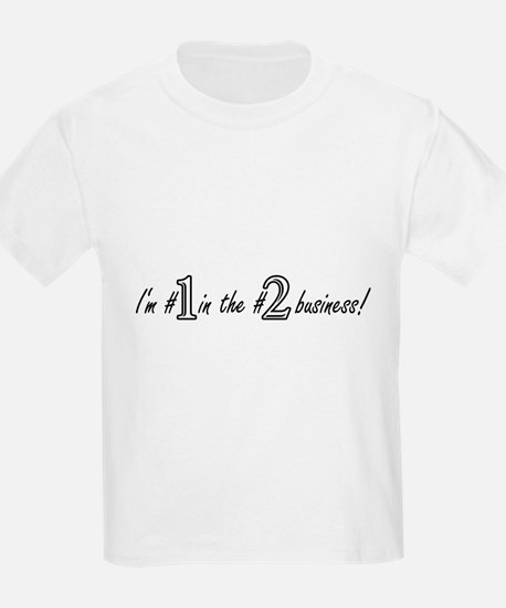 Im #1 in the #2 business! T-Shirt