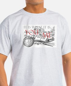 Literati - IT IS WHAT IT IS...YOU...ME... T-Shirt