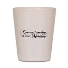 Conventionality Is Not Morality Shot Glass