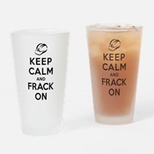 Keep Calm and Frack On Drinking Glass
