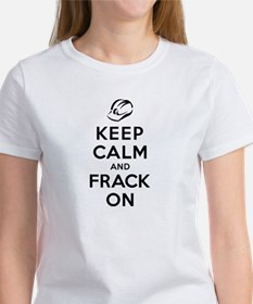 Keep Calm and Frack On Women's T-Shirt