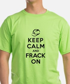 Keep Calm and Frack On T-Shirt