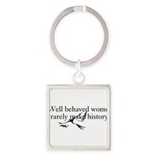 Unique Well behaved women rarely make history Square Keychain