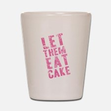 Let Them Eat Cake Pink Shot Glass