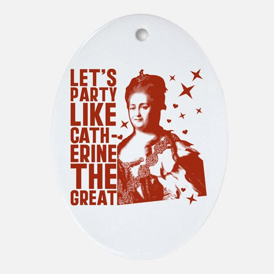 Party Like Catherine The Great Ornament (Oval)