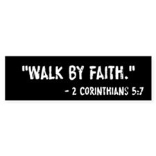 Walk By Faith 2 Cor 5:7 Bumper Sticker
