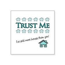 Trust Me: Ive sold more houses than you! Square St