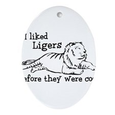 I Liked Ligers Before They Were Cool Ornament (Ova