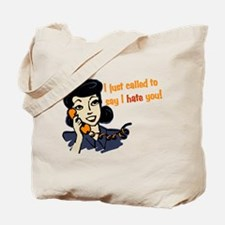 I Just Called To Say I Hate You Tote Bag