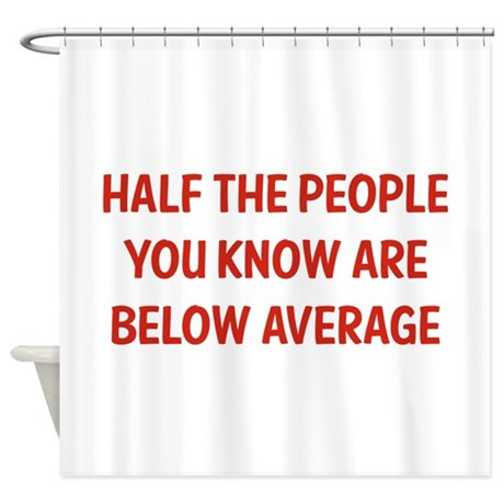 Below Average Shower Curtain By Funniestsayings