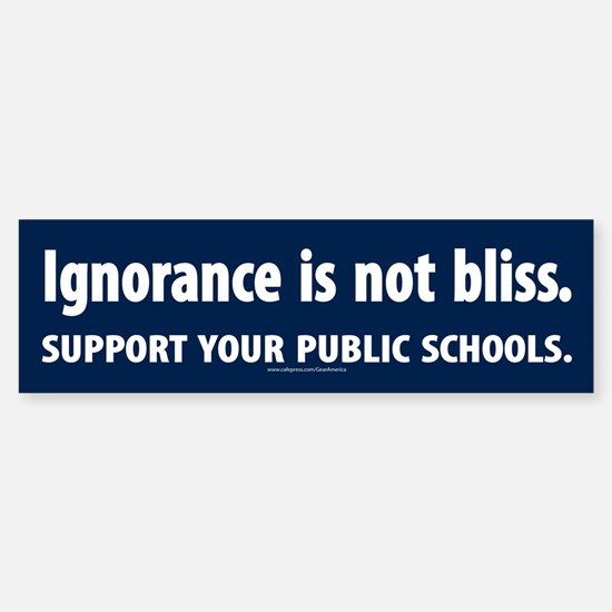 Ignorance Is Not Bliss Bumper Bumper Bumper Sticker