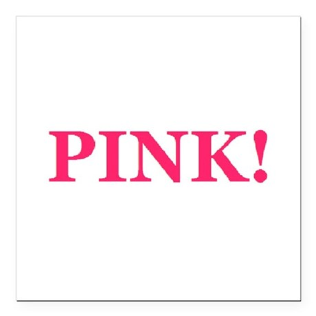 "Pink! Square Car Magnet 3"" x 3"""
