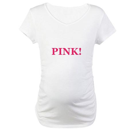 Pink! Maternity T-Shirt