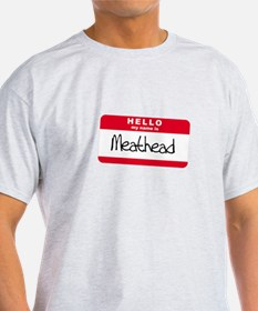 my name is meathead.png T-Shirt