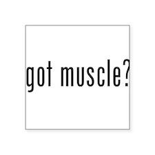 "Got Muscle? Square Sticker 3"" x 3"""