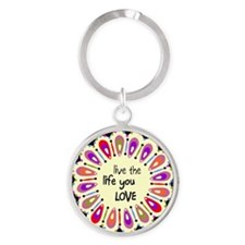 Live the life you love Round Keychain